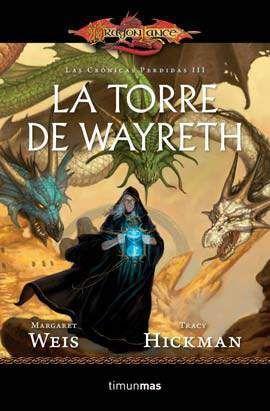DRAGONLANCE: LAS CRONICAS PERDIDAS VOL 03: LA TORRE DE WAYRETH (BOLSILLO)