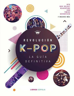 REVOLUCION K-POP: LA GUIA DEFINITIVA (FANBOOK)