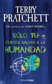 TERRY PRATCHETT: SOLO TU PUEDES SALVAR A LA HUMANIDAD