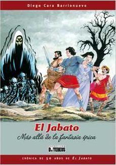 JABATO. MAS ALLA DE LA FANTASIA EPICA CRONICA DE 50 AÑOS DE EL JABATO