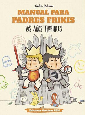 MANUAL PARA PADRES FRIKIS #03. LOS AÑOS TERRIBLES