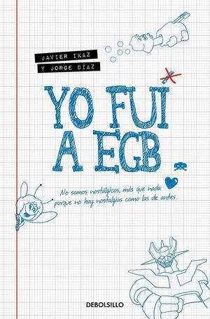 YO FUI A EGB (BOLSILLO)