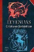 LEYENDAS CRIATURAS FANTASTICAS