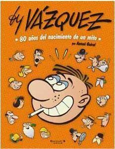 BY VAZQUEZ. 80 AÑOS DEL NACIMIENTO DE UN MITO