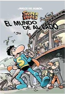 MAGOS DEL HUMOR: SUPER LOPEZ #140. EL MUNDO DE AL LADO