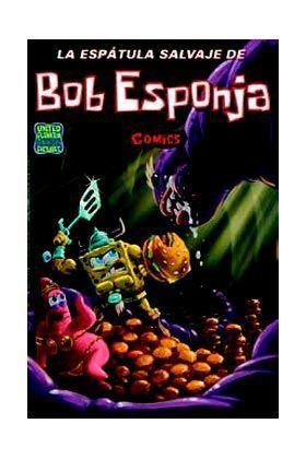 BOB ESPONJA #07. LA ESPATULA SALVAJE DE BOB ESPONJA
