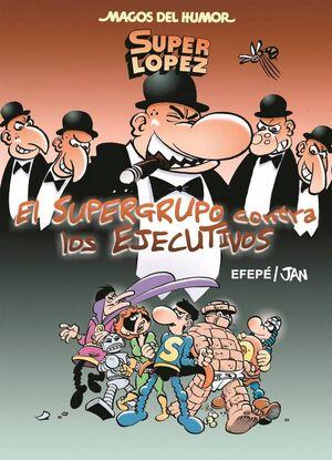 MAGOS DEL HUMOR: SUPER LOPEZ #175. EL SUPERGRUPO CONTRA LOS EJECUTIVOS
