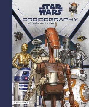 STAR WARS DROIDOGRAPHY. LA GUIA DEFINITIVA