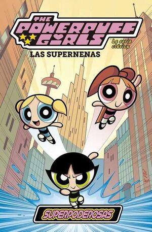 LAS SUPERNENAS: LA SERIE CLASICA #01. SUPERPODEROSAS