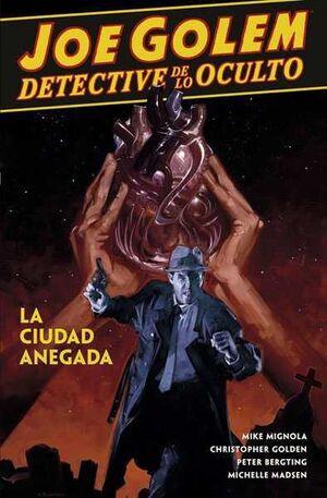 JOE GOLEM DETECTIVE DE LO OCULTO #03. LA CIUDAD ANEGADA