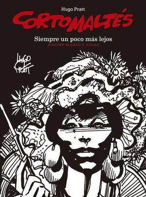 CORTO MALTES: SIEMPRE UN POCO MAS LEJOS. EDICION DEFINITIVA (B/N)
