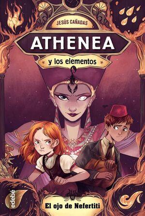 ATHENEA Y LOS ELEMENTOS #01. EL OJO DE NEFERTITI