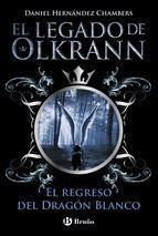 EL LEGADO DE OLKRANN #02: EL REGRESO DEL DRAGON BLANCO
