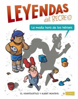 LEYENDAS DEL RECREO. LA MEDIA HORA DE LOS HEROES