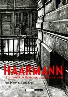 HAARMANN. EL CARNICERO DE HANNOVER, UN ASESINO EN SERIE