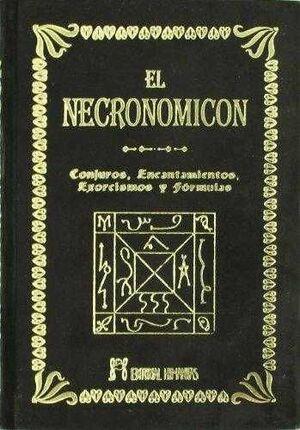 EL NECRONOMICON. CONJUROS ENCANTAMIENTOS EXORCISMOS Y FORMULAS