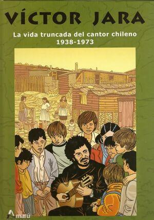 VICTOR JARA. LA VIDA TRUNCADA DEL CANTOR CHILENO 1938-1973