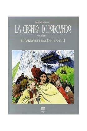 LA CRONICA DE LEODEGUNDO VOL. 1. EL CANTAR DE LIUVA (711-772 D.C.)