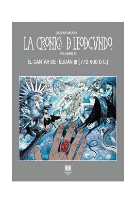 LA CRONICA DE LEODEGUNDO VOL. 2. EL CANTAR DE TEUDAN (772-800 D.C.)