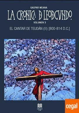 LA CRONICA DE LEODEGUNDO VOL. 3. EL CANTAR DE TEUDAN II (800-814 D.C.)