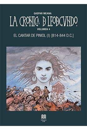LA CRONICA DE LEODEGUNDO VOL. 4. EL CANTAR DE PINIOL I (814-844 D.C.)
