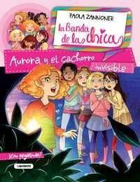LA BANDA DE LAS CHICAS: AURORA Y EL CACHORRO INVISIBLE