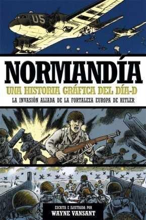 NORMANDIA HISTORIA GRAFICA DEL DIA D