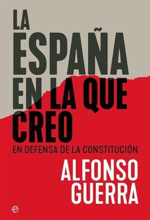 LA ESPAÑA EN LA QUE CREO. EN DEFENSA DE LA CONSTITUCION
