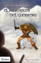 ERIK, EL HIJO DE ARKHELAN: EL AMANECER DEL GUERRERO