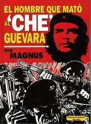 EL HOMBRE QUE MATO AL CHE GUEVARA (COMIC)