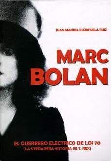 MARC BOLAN. EL GUERRERO ELECTRICO DE LOS 70. LA VERDADERA HISTORIA DE T REX