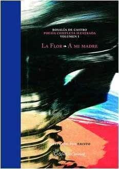 LA FLOR. A MI MADRE. ROSALIA DE CASTRO POESIA COMPLETA ILUSTRADA VOL.1