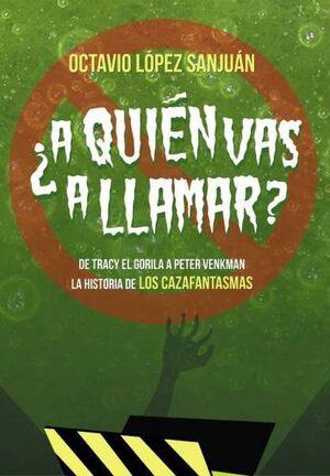 ¿A QUIEN VAS A LLAMAR? LA HISTORIA DE LOS CAZAFANTASMAS