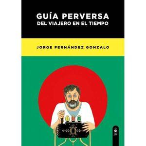 GUIA PERVERSA DEL VIAJERO EN EL TIEMPO