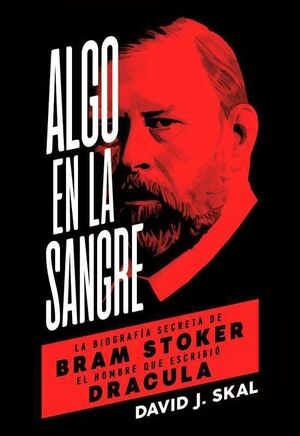ALGO EN LA SANGRE: LA BIOGRAFIA SECRETA DE BRAM STOKER