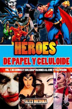 HEROES DE PAPEL Y CELULOIDE VOL. 01: DC COMICS - ADAPTACIONES AL CINE Y TV