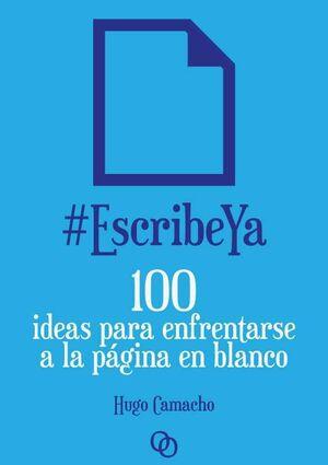 #ESCRIBEYA: 100 IDEAS PARA ENFRENTARSE A LA PAGINA EN BLANCO