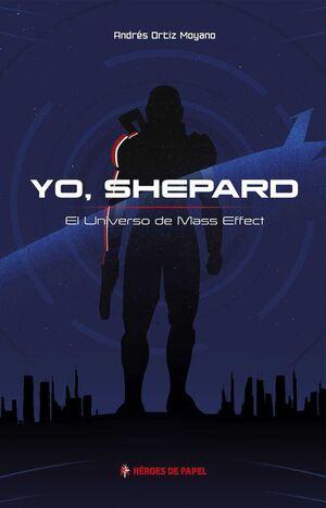 YO SHEPARD. EL UNIVERSO DE MASS EFFECT