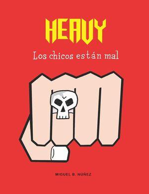 HEAVY. LOS CHICOS ESTAN MAL