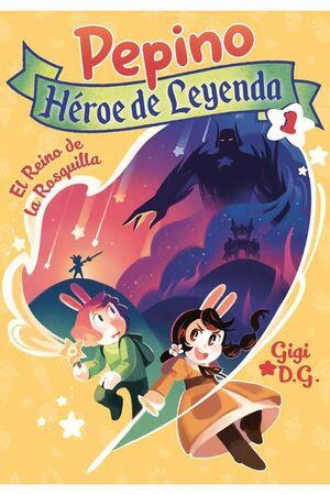 PEPINO. HEROE DE LEYENDA #01. EL REINO DE LA ROSQUILLA