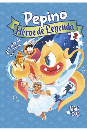 PEPINO. HEROE DE LEYENDA #02. EL REINO DE LAS OLAS