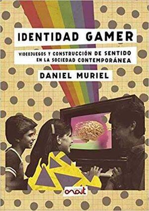 IDENTIDAD GAMER: VIDEOJUEGOS Y CONSTRUCCION DE SENTIDO EN LA SOCIEDAD