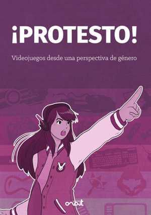 PROTESTO! VIDEOJUEGOS DESDE UNA PERSPECTIVA DE GENERO