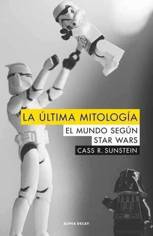LA ULTIMA MITOLOGIA. EL MUNDO SEGUN STAR WARS