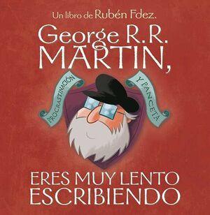 GEORGE R R MARTIN, ERES MUY LENTO ESCRIBIENDO