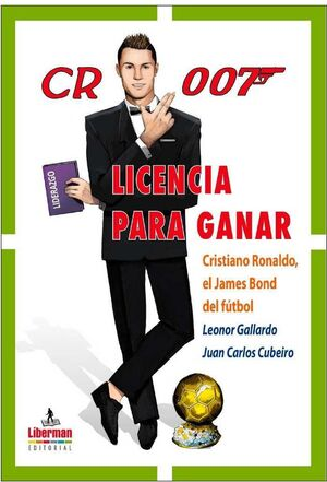 CR 007 LICENCIA PARA GANAR. CRISTIANO RONALDO: EL JAMES BOND DEL FUTBOL