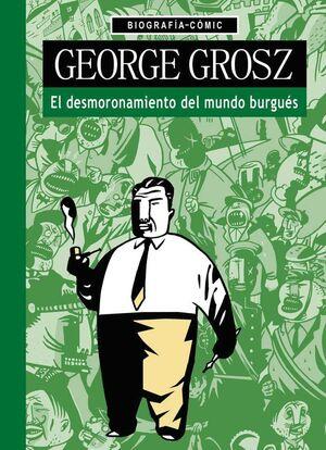 GEORGE GROSZ. EL DESMORONAMIENTO DEL MUNDO BURGUES