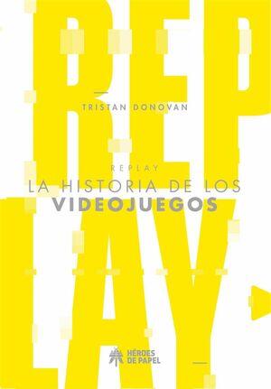 REPLAY. LA HISTORIA DE LOS VIDEOJUEGOS