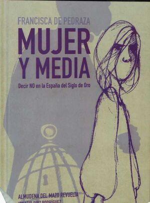 FRANCISCA DE PEDRAZA: MUJER Y MEDIA. DECIR NO EN LA ESPAÑA DEL SIGLO DE ORO