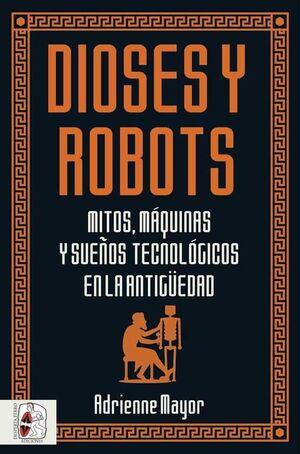 DESPERTA FERRO: DIOSES Y ROBOTS. MITOS, MAQUINAS Y SUEÑOS TECNOLOGICOS